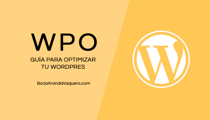 ▷ WPO. Cómo optimizar tu WordPress en 16 pasos ✅ [GUÍA]